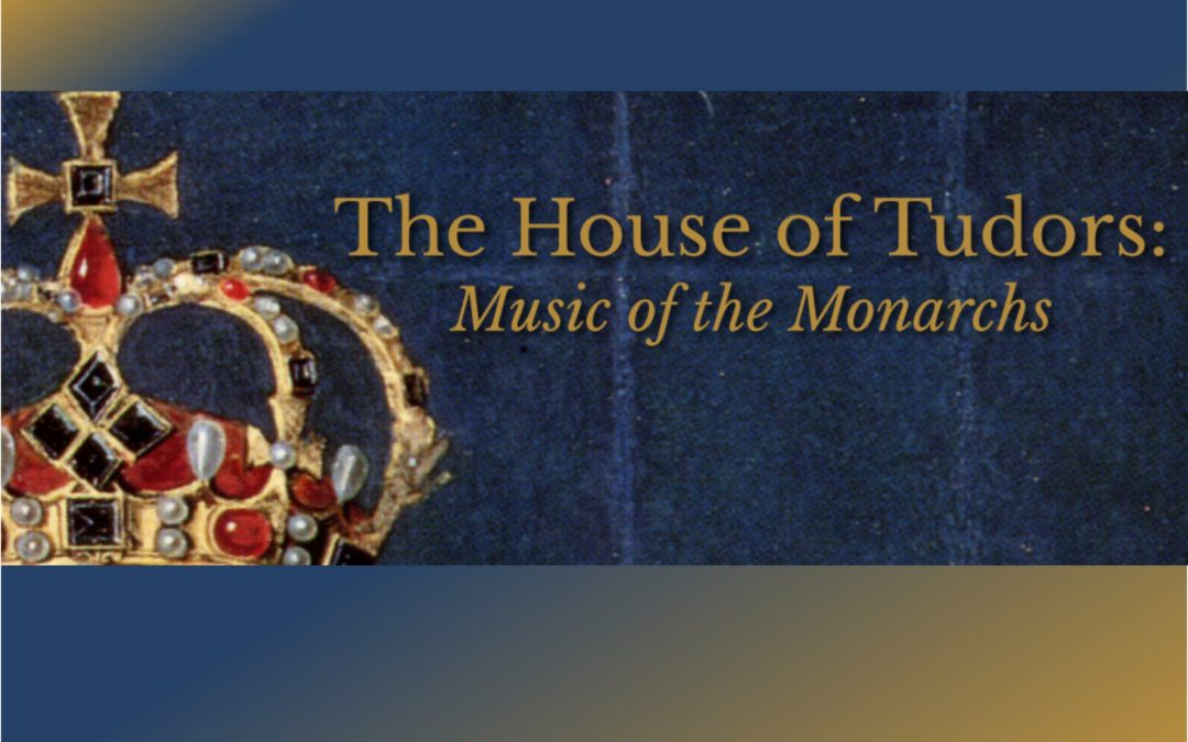 The House of Tudors: Music of the Monarchs, Feb. 24-26