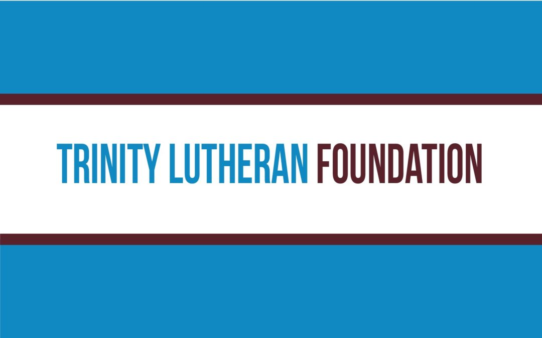 Keep Trinity Lutheran Foundation in Mind